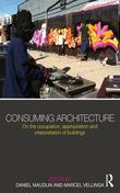 Consuming Architecture: On the Occupation, Appropriation and Interpretation of Buildings