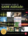 Essential Game Audio: A Complete Education in Producing Sound and Music for Video Games: The Theory and Practice of Sound for Games