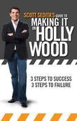 Scott Sedita's Guide to Making It in Hollywood: 3 Steps to Success, 3 Steps to Failure