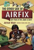 The Other Side Of Airfix: Sixty Years of Toys, Games & Crafts