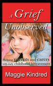 A Grief Unobserved - Helping Parents and Carers with Early Childhood Bereavement
