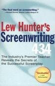 Lew Hunter's Screenwriting 434: The Industry's Premier Teacher Reveals the Secrets of the Successful Screenplay