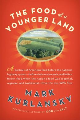 The Food of a Younger Land: A portrait of American food- before the national highway system, before chainrestaurants, and before frozen food, when the