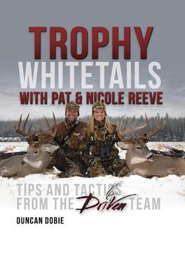 Trophy Whitetails with Pat and Nicole Reeve: Tips and Tactics from the Driven Team