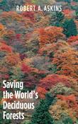 Saving the World's Deciduous Forests: Ecological Perspectives from East Asia, North America, and Europe