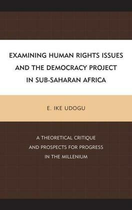 Examining Human Rights Issues and the Democracy Project in Sub-Saharan Africa: A Theoretical Critique and Prospects for Progress in the Millennium