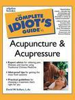 The Complete Idiot's Guide to Acupuncture &amp; Acupressure