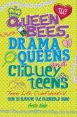 Teen Life Confidential: Queen Bees,  Drama Queens & Cliquey Teens