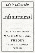 Infinitesimal: How a Dangerous Mathematical Theory Shaped the Modern World