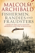 Fishermen, Randies and Fraudsters: Crime in the 19th Century Aberdeen and the North East