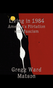 Living in 1984: America's Flirtation with Fascism