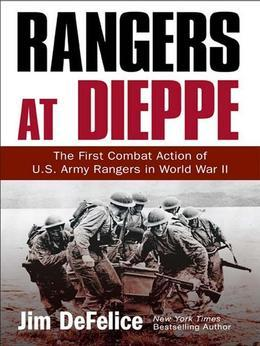 Rangers at Dieppe: The First Combat Action of U.S. Army Rangers in World War II