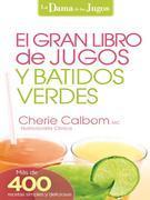 El Gran libro de jugos y batidos verdes: ¡Más de 400 recetas sencillas y deliciosas!