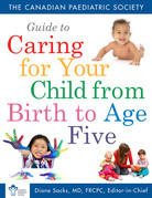 The Canadian Paediatric Society Guide to Caring for Your Child from Birth to Age