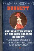 Selected Works of Frances Hodgson Burnett: The Secret Garden, A Little Princess,