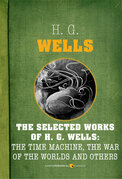 The Selected Works of H. G. Wells: The Time Machine, The War of the Worlds and O