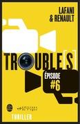 Trouble[s] épisode 6