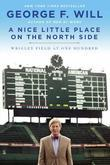 A Nice Little Place on the North Side: Wrigley Field at One Hundred