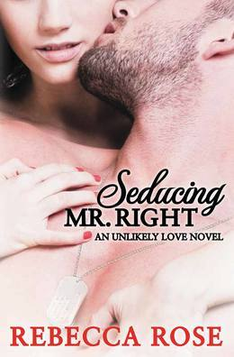 Seducing Mr. Right: An Unlikely Love Novel