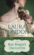 Laura London - The Bad Baron's Daughter