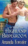 The Wrong Highland Bridegroom: A Novella