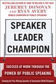 Speaker, Leader, Champion: Succeed at Work Through the Power of Public Speaking, featuring the prize-winning speeches of Toastmasters World Champions: