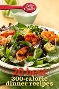 Betty Crocker 20 Best 300-Calorie Dinner Recipes