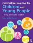 Essential Nursing Care for Children and Young People: Theory, Policy and Practice: Theory, Policy and Practice