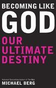 Becoming Like God: Our Ultimate Destiny