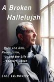 A Broken Hallelujah: Rock and Roll, Redemption, and the Life of Leonard Cohen