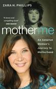 Mother Me: An Adopted Woman's Journey to Motherhood