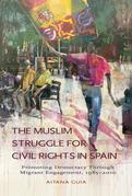 The Muslim Struggle for Civil Rights in Spain: Promoting Democracy Through Migrant Engagement, 19852010