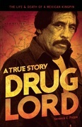 Drug Lord: A True Story: The Life and Death of a Mexican Kingpin