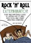 The Rock 'n' Roll Exterminator: A Hip and Happening Guide to Getting Rid of Rats, Mice, Bugs and Other Annoying Creatures