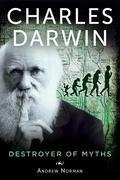 Charles Darwin: Destroyer of Myths
