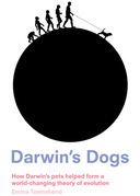 Darwin's Dogs: How Darwin's Pets Helped Form a World-Changing Theory of Evolution