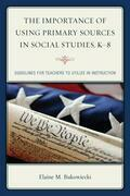 The Importance of Using Primary Sources in Social Studies, K-8: Guidelines for Teachers to Utilize in Instruction