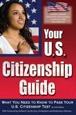 Your U.S. Citizenship Guide: What You Need to Know to Pass Your U.S. Citizenship Test: What You Need to Know to Pass Your U.S. Citizenship Test