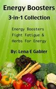 Energy Boosters: 3-In-1 Collection: Energy Boosters, Fight Fatigue, Herbs for Energy