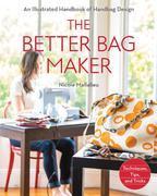 The Better Bag Maker: An Illustrated Handbook of Handbag Design ? Techniques, Tips, and Tricks