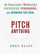 Pitch Anything: An Innovative Method for Presenting, Persuading, and Winning the Deal: An Innovative Method for Presenting, Persuading, and Winning th