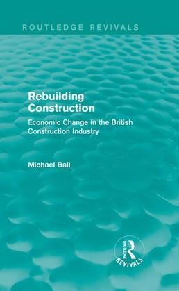Rebuilding Construction: Economic Change in the British Construction Industry: Economic Change in the British Construction Industry