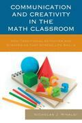 Communication and Creativity in the Math Classroom: Non-Traditional Activities and Strategies That Stress Life Skills