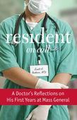 Resident on Call: A Doctor's Reflections on His First Years at Mass General