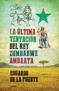 Eduardo de la Puente - La última tentación del rey Zumbabwe Ambaata