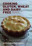 Cooking Gluten Wheat and Dairy Free: 200 Recipes for Coeliacs, Wheat, Dairy and Lactose Intolerants