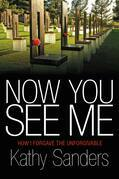 Now You See Me: How I Forgave the Unforgivable