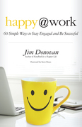 Happy at Work: 75 Simple Ways to Stay Engaged and Be Successful