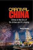 CARNIVAL CHINA: CHINA IN THE ERA OF HU JINTAO AND XI JINPING: China in the Era of Hu Jintao and Xi Jinping