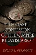 The Last Confession of The Vampire Judas Iscariot